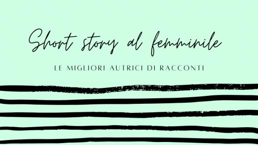 Top 5 - Short Story al femminile - Migliori autrici di racconti