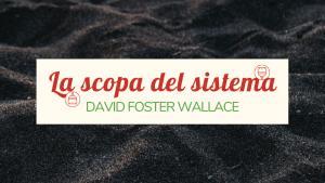 David Foster Wallace - La scopa del sistema